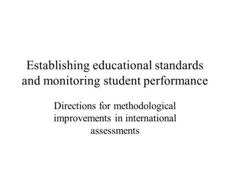 Establishing educational standards and monitoring student performance Directions for methodological improvements in international assessments.
