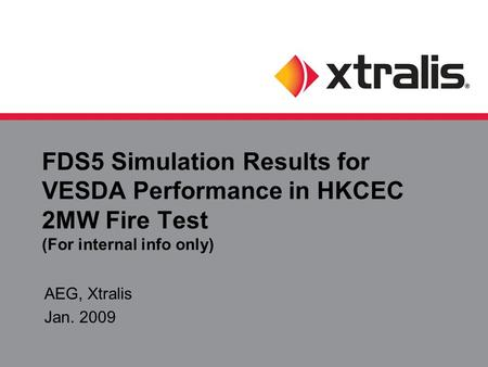 FDS5 Simulation Results for VESDA Performance in HKCEC 2MW Fire Test (For internal info only) AEG, Xtralis Jan. 2009.