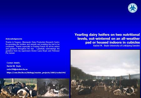 Yearling dairy heifers on two nutritional levels, out-wintered on an all-weather pad or housed indoors in cubicles Rachel M. Boyle University of Linköping.