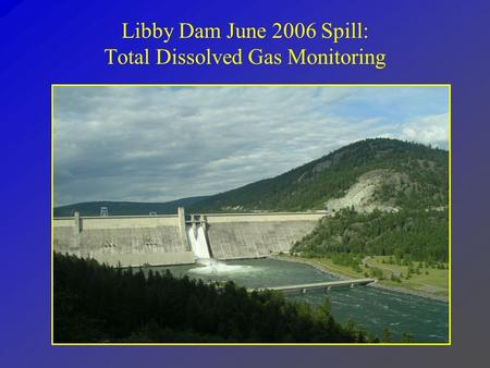 Libby Dam June 2006 Spill: Total Dissolved Gas Monitoring.