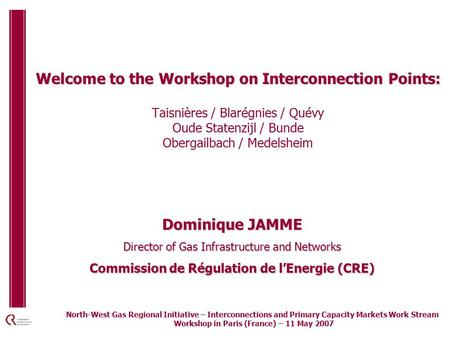 Welcome to the Workshop on Interconnection Points: Welcome to the Workshop on Interconnection Points: Taisnières / Blarégnies / Quévy Oude Statenzijl /
