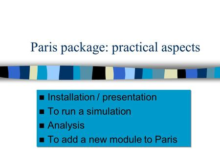 Paris package: practical aspects Installation / presentation To run a simulation Analysis To add a new module to Paris Installation / presentation To run.
