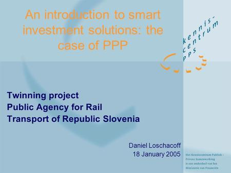 An introduction to smart investment solutions: the case of PPP Twinning project Public Agency for Rail Transport of Republic Slovenia Daniel Loschacoff.