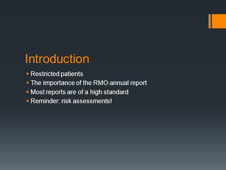 Introduction  Restricted patients  The importance of the RMO annual report  Most reports are of a high standard  Reminder: risk assessments!