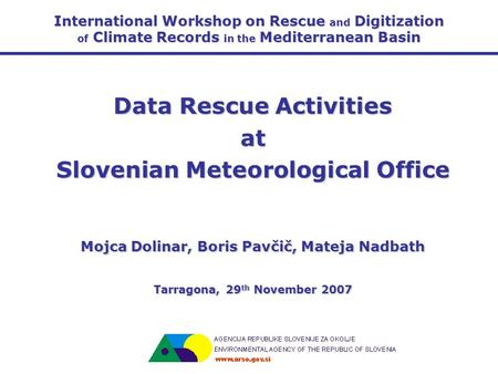 International Workshop on Rescue and Digitization of Climate Records in the Mediterranean Basin Data Rescue Activities at Slovenian Meteorological Office.