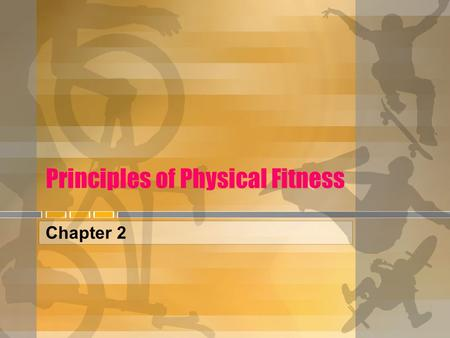 Principles of Physical Fitness Chapter 2. Physical Activity and Exercise for Health and Fitness Physical activity levels have declined The Centers of.