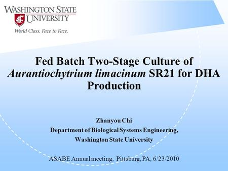 Fed Batch Two-Stage Culture of Aurantiochytrium limacinum SR21 for DHA Production Zhanyou Chi Department of Biological Systems Engineering, Washington.