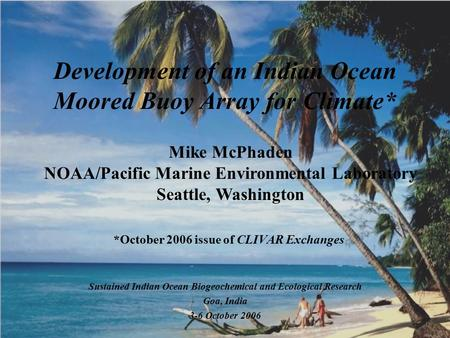 Development of an Indian Ocean Moored Buoy Array for Climate* Mike McPhaden NOAA/Pacific Marine Environmental Laboratory Seattle, Washington Sustained.