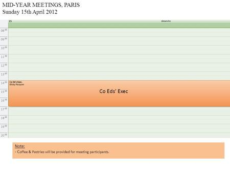 MID-YEAR MEETINGS, PARIS Sunday 15th April 2012 Co Eds' Exec Note: - C offee & Pastries will be provided for meeting participants.