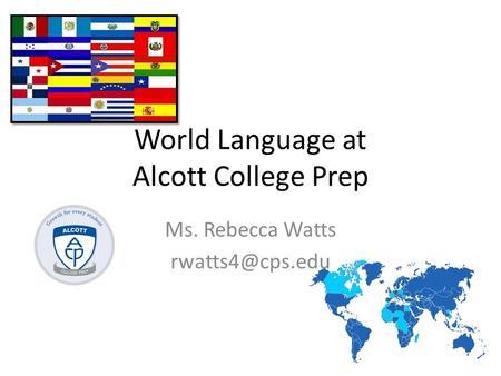 World Language at Alcott College Prep Ms. Rebecca Watts