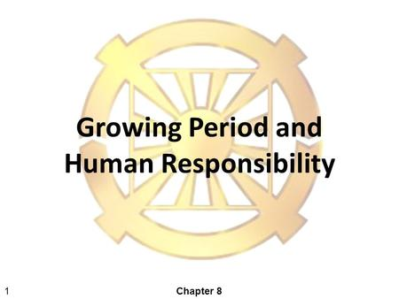 1 Growing Period and Human Responsibility Chapter 8.