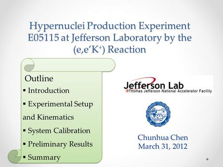 Hypernuclei Production Experiment E05115 at Jefferson Laboratory by the (e,e'K + ) Reaction Chunhua Chen March 31, 2012  Introduction  Experimental Setup.