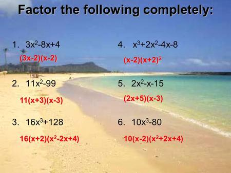 Factor the following completely: 1.3x 2 -8x+4 2.11x 2 -99 3.16x 3 +128 4. x 3 +2x 2 -4x-8 5.2x 2 -x-15 6.10x 3 -80 (3x-2)(x-2) 11(x+3)(x-3) 16(x+2)(x 2.