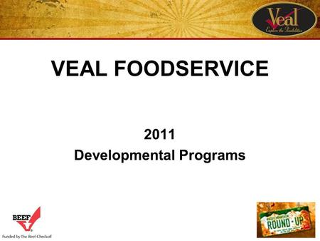 VEAL FOODSERVICE 2011 Developmental Programs. VEAL TRAINING MODULES.