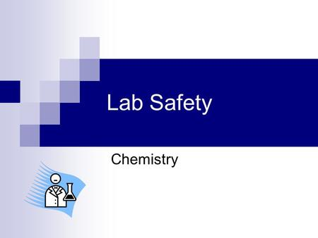 Lab Safety Chemistry. Why Lab safety? It is a part of your laboratory experience. Many substances can be dangerous if handled improperly Lab equipment.