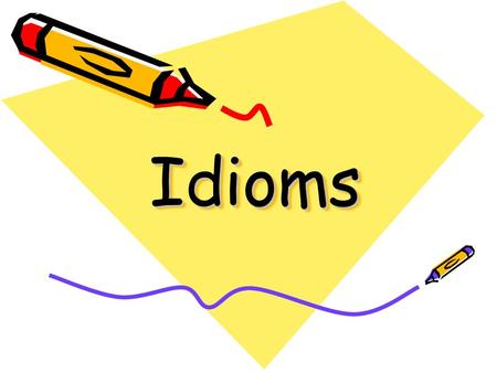 "IdiomsIdioms What is an English ""idiom""? Idiom = 영어 숙어 글자 그대로가 아닌 표현 Example: ""A piece of cake"""