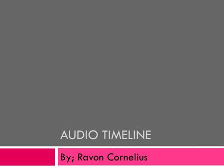AUDIO TIMELINE By; Ravon Cornelius. 1887  Thomas Edison Was the inventor of the phonograph cylinder in 1887. This was originally made to record telephone.