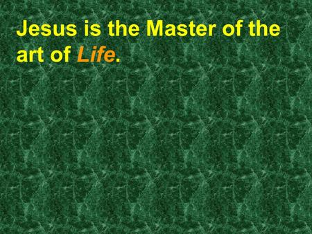 Jesus is the Master of the art of Life.. How do you know if you are a follower of Jesus?