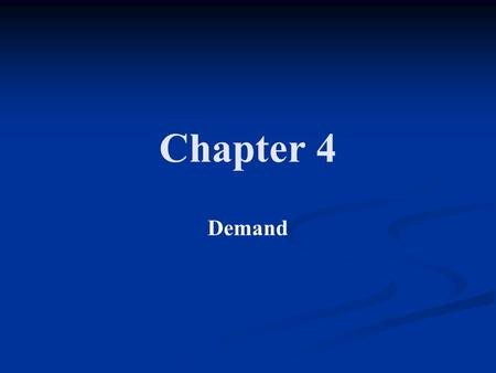 Chapter 4 Demand. What is Demand? In a free enterprise economy, their must be cooperation between consumers and producers When we desire to have a good.