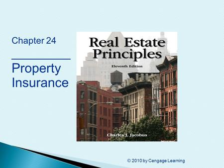 © 2010 by Cengage Learning Chapter 24 _________ Property Insurance.