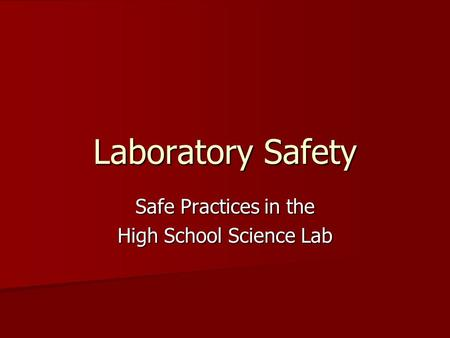 Laboratory Safety Safe Practices in the High School Science Lab.