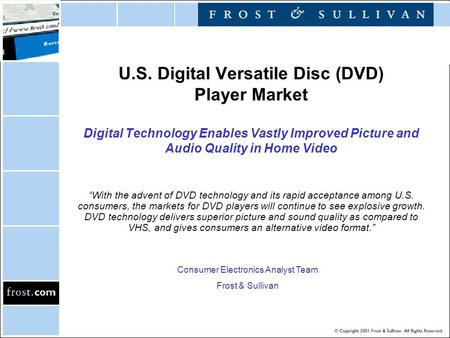 "U.S. Digital Versatile Disc (DVD) Player Market Digital Technology Enables Vastly Improved Picture and Audio Quality in Home Video ""With the advent of."