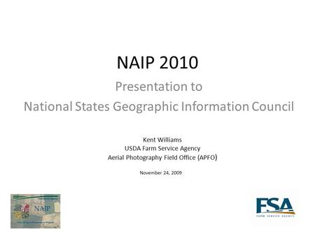 NAIP 2010 Presentation to National States Geographic Information Council Kent Williams USDA Farm Service Agency Aerial Photography Field Office (APFO )