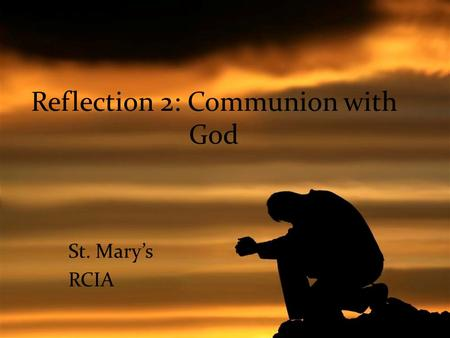 Reflection 2: Communion with God St. Mary's RCIA.