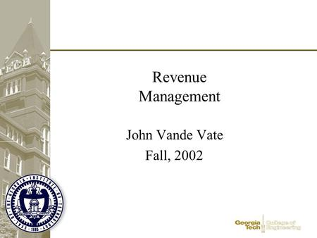 Revenue Management John Vande Vate Fall, 2002. Pricex 2001, Chicago 2 2 Managing Demand Reducing Uncertainty in Sourcing Reducing Bullwhip Effect in Ordering.