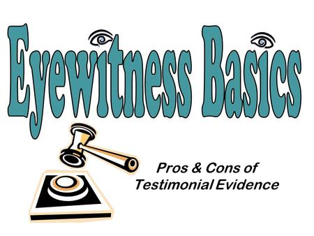 Pros & Cons of Testimonial Evidence. Do Now (2 mins) In 2-3 sentences, write… - Their approximate age(s) - How much money they make - What they talked.