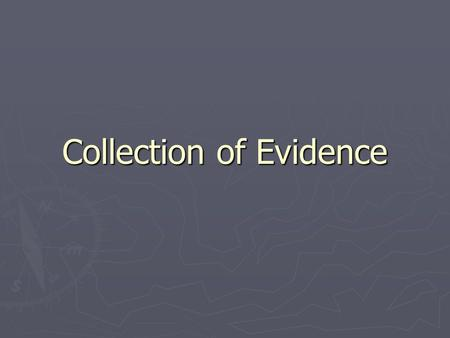 Collection of Evidence. ► Photograph all evidence prior to removing it. ► Remove larger items or debris from carpeting or walk areas prior to other examinations.