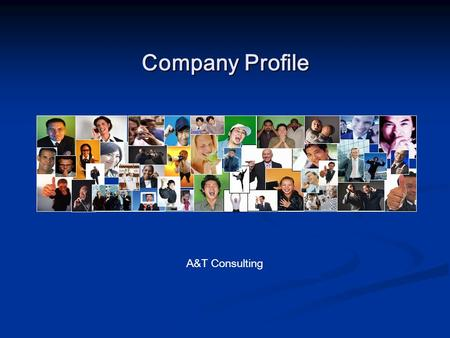 Company Profile A&T Consulting. SOMETHINGS JUST STAND OUT You know the kind, the ones who do their job and then some. They bring more than skill, they.