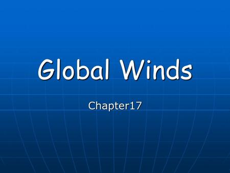 Global Winds Chapter17. Formation of Wind warmer air = less dense = rising air warmer air = less dense = rising air (lower pressure) colder air = more.