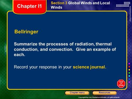 Copyright © by Holt, Rinehart and Winston. All rights reserved. ResourcesChapter menu Section 3 Global Winds and Local Winds Bellringer Summarize the processes.