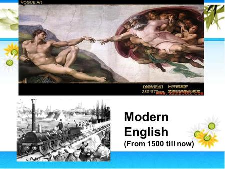 Modern English (From 1500 till now). 1500 – 1700: Early Modern English Background 1, Politically, under the rule of the Tudor Dynasty and Stuart Dynasty.