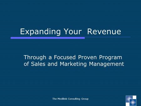 The Medilink Consulting Group Expanding Your Revenue Through a Focused Proven Program of Sales and Marketing Management.