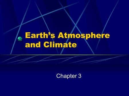 Earth's Atmosphere and Climate Chapter 3. Weather and Climate The difference: Weather- condition of the atmosphere at a given place and time Climate-