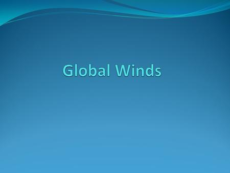 What causes winds? Uneven heating between the equatorial poles causes global winds. Since Earth is a sphere AND it is tilted on its axis, the sun's energy.