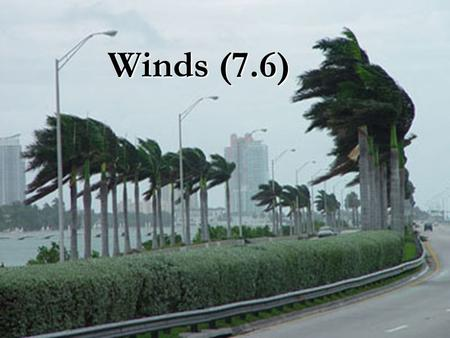 Winds (7.6) Wind Notes Chapter 7.6 Winds are caused by differences in air pressure. They move from high pressure areas to low pressure areas. The sun.
