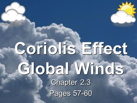 Coriolis Effect Global Winds Chapter 2.3 Pages 57-60 Chapter 2.3 Pages 57-60.
