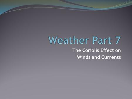 The Coriolis Effect on Winds and Currents. Consider This: The Coriolis force has been observed since at least the 1650's. Italian military officers wrote.