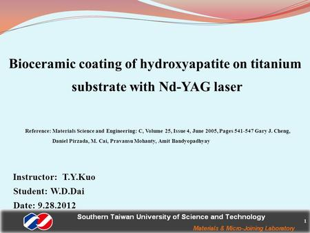 1 Bioceramic coating of hydroxyapatite on titanium substrate with Nd-YAG laser Reference: Materials Science and Engineering: C, Volume 25, Issue 4, June.