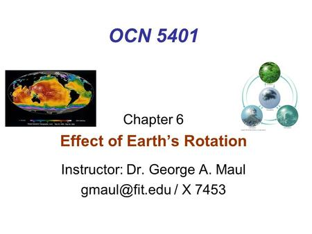 OCN 5401 Chapter 6 Effect of Earth's Rotation Instructor: Dr. George A. Maul / X 7453.
