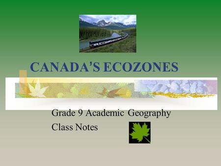 CANADA ' S ECOZONES Grade 9 Academic Geography Class Notes.