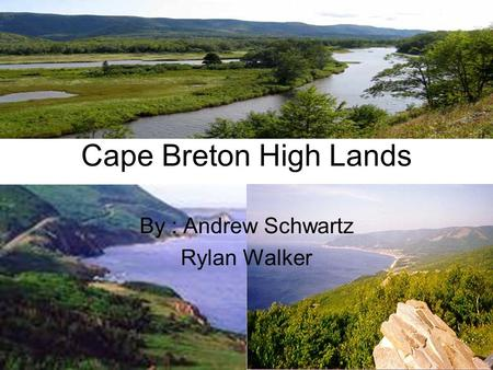 Cape Breton High Lands By : Andrew Schwartz Rylan Walker.