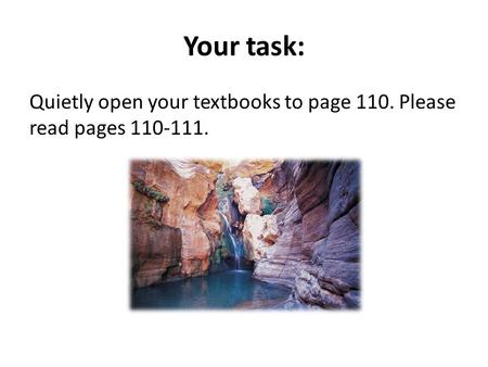 Your task: Quietly open your textbooks to page 110. Please read pages 110-111.