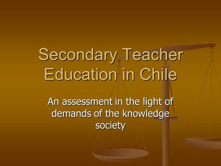 Secondary Teacher Education in Chile An assessment in the light of demands of the knowledge society.