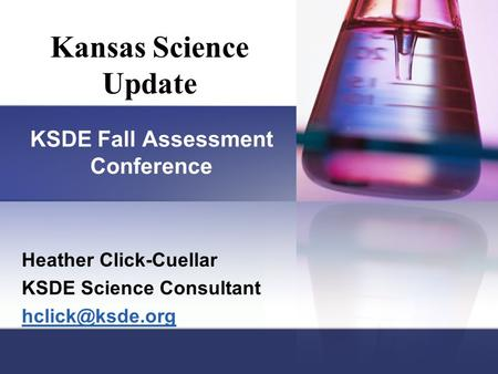 Heather Click-Cuellar KSDE Science Consultant Kansas Science Update KSDE Fall Assessment Conference.