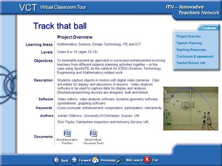 Track that ball BackBack ForwardForward HomepageHomepage ExitExit Project Overview ITN – Innovative Teachers Network Teachers Network ITN – Innovative.