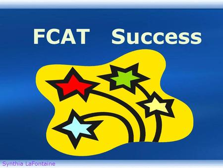 Welcome to the Data Warehouse HOME HELP FCAT Success Synthia LaFontaine.